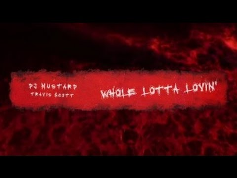 DJ Mustard - Whole Lotta Lovin ft. Travis Scott Lyrics (Audio)