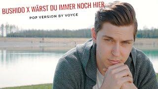VOYCE - WÄRST DU IMMER NOCH HIER (Bushido Cover)