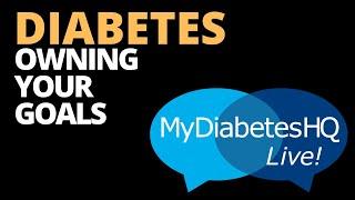 Diabetes Owning Your Goals I Diabetes SelfManagement   MyDiabetesHQ E31