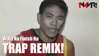 WALA NA FINISH NA (TRAP REMIX)