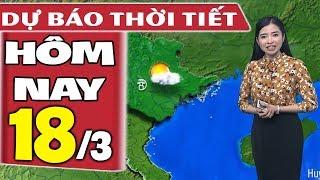 Dự báo thời tiết hôm nay mới nhất ngày 18/3   Dự báo thời tiết 3 ngày tới