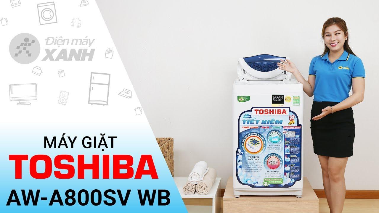 Máy giặt Toshiba AW A800SV WB – Hàng tốt giá ngon | Điện máy XANH