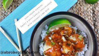 Easy Vegan Dinners - Sweet & Spicy Garlic Cauliflower w Coconut Lime Rice