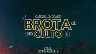GABRIEL ANDRADE - BROTA LÁ NO CULTO - MÚSICA NOVA 2019 [ FUNK GOSPEL ]