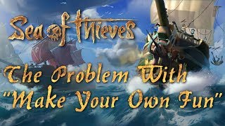 """Sea of Thieves - The Problem with """"Make your own Fun"""""""
