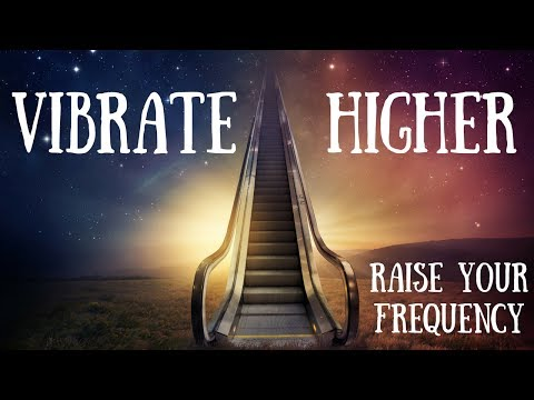 Vibrate Higher- Raise Your Frequency