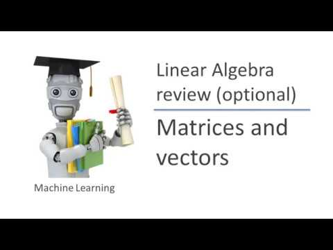 Machine Learning by Andrew Ng _ Stanford University #12 Linear Algebra Review   Matrices and Vectors