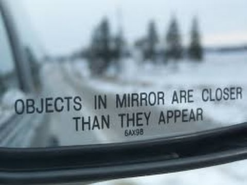 Objects In Mirror May Be Closer Than >> Mandela Effect Objects In The Mirror May Appear Closer Than They