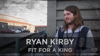 Dating, Waiting for the Right Girl, Drinking, and Anxiety -- Ryan Kirby of Fit for A King