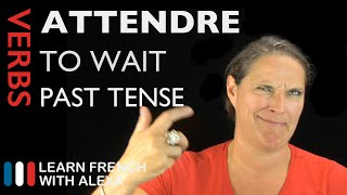 Attendre (to wait) — Past Tense (French verbs conjugated by Learn French With Alexa)
