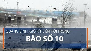 Quảng Bình: Gió rít liên hồi trong bão số 10 | VTC1