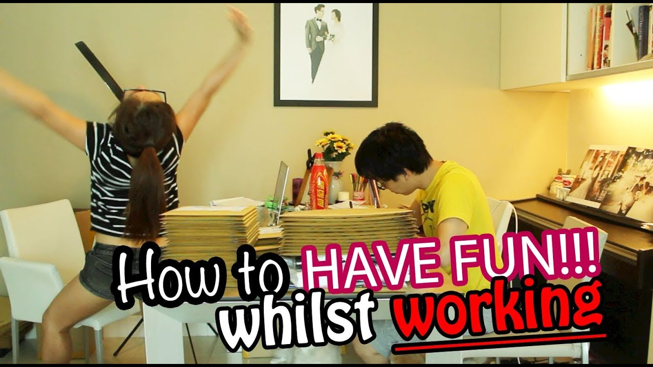 How To Have Fun While Working!  Youtube