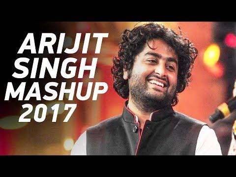 Arijit Singh Mashup 2017