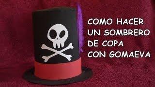 DIY-COMO HACER UN SOMBRERO DE COPA CON GOMA EVA / DIY- HOW TO MAKE A HAT WITH RUBBER EVA