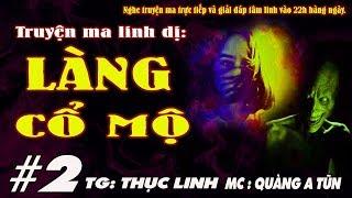 TRUYỆN MA KINH DỊ LÀNG BỊ LỜI NGUYỀN Ở HÒA BÌNH - LÀNG CỔ MỘ TẬP 2 - MC QUÀNG A TŨN