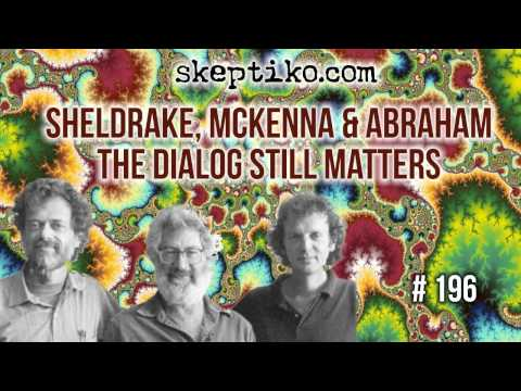 Rupert Sheldrake, Terrance McKenna and Ralph Abraham, The Dialog Still Matters - Skeptiko #196