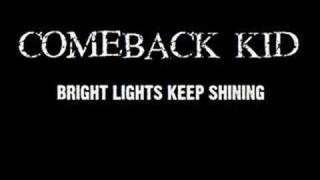 COMEBACK KID- BRIGHT LIGHTS KEEP SHINING
