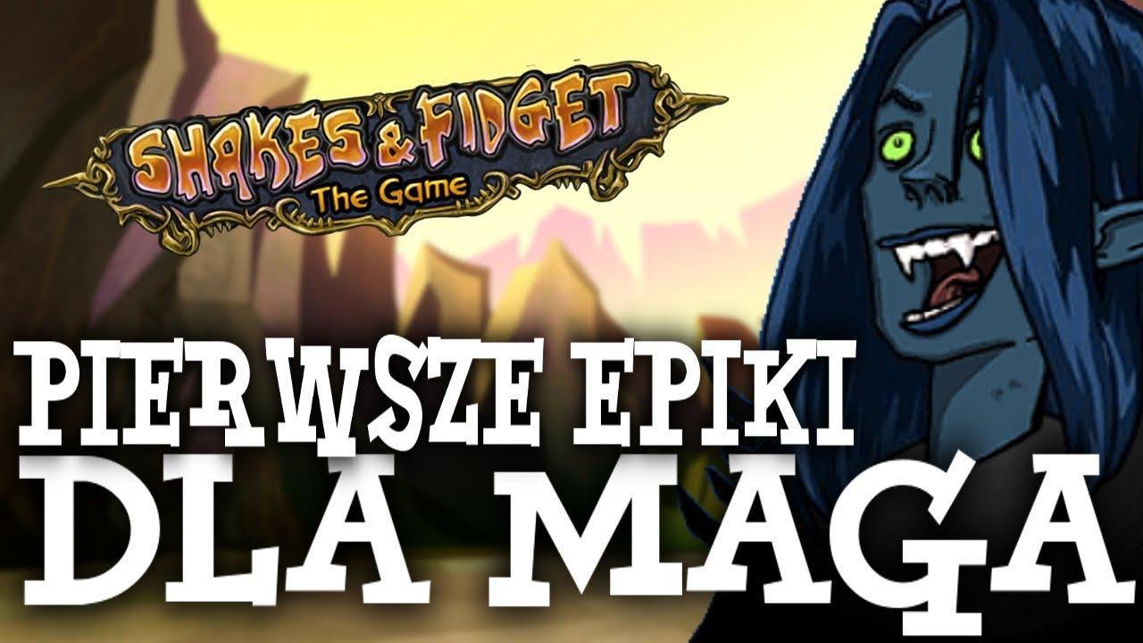 PIERWSZE EPICKIE PRZEDMIOTY DLA MAGA! – Shakes & Fidget #04