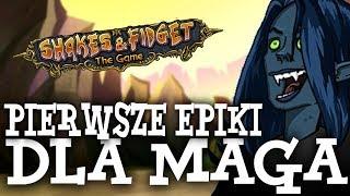 PIERWSZE EPICKIE PRZEDMIOTY DLA MAGA! - Shakes & Fidget #04