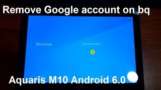 how to remove google account on bq aquaris m10 android 6.0