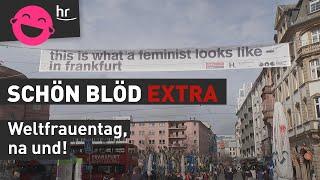Weltfrauentag, na und!