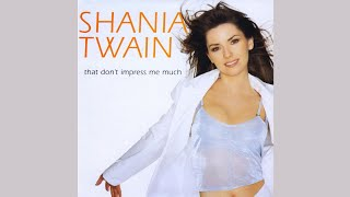 Shania Twain - That Don't Impress Me Much (Dance Mix) [Australia Edit]