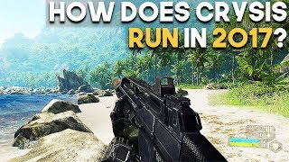 How Does Crysis Run in 2017? - Crysis PC Performance 10 Years Later