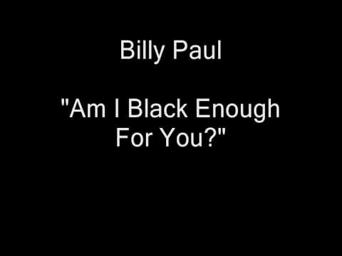 Billy Paul - Am I Black Enough For You [HQ Audio]