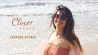 Closer - Cover Video | Chakshu Kotwal | The Chainsmokers