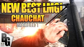 BF1 NEW BEST LMG! Chauchat Support Gun - Battlefield 1 They Shall Not Pass