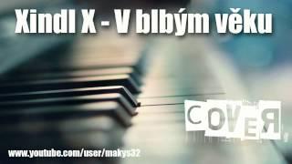 PIANO │ Xindl X - V Blbým Věku │ COVER