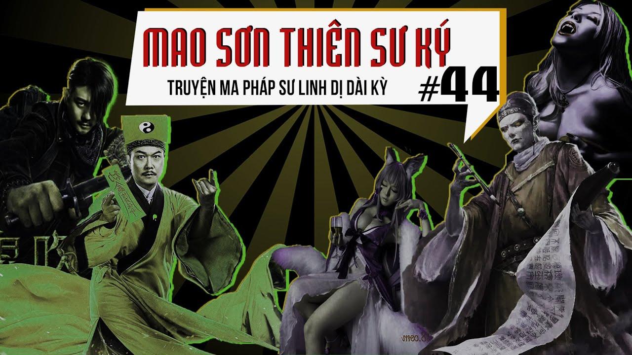 Mao Sơn Thiên Sư Ký - Tập 44 : Chèn Ép Mao Sơn | Truyện Ma Pháp Sư Dài Kỳ | Quàng A Tũn #QAT