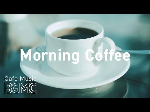 Morning Coffee: Awakening Morning Jazz - Fresh Coffee Jazz & Bossa Nova to Start The Day, Wake Up