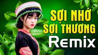 SỢI NHỚ SỢI THƯƠNG REMIX | Nhạc Đỏ Cách Mạng Kháng Chiến Remix - Nhạc Sống Vùng Cao Tây Bắc Dj 2020