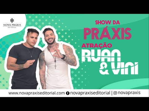 SHOW DA PRÁXIS - com RUAN e VINI