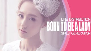 Born to be a lady - Girls' Generation (Line Distribution)