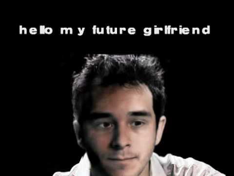 Hello my future Girlfriend