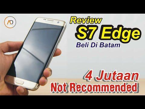 REVIEW Galaxy S7 Edge [BATAM] Tidak Direkomendasikan.!!