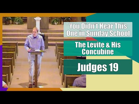 Judges 19 - You Didn't Hear This One In Sunday School - The Levite & His Concubine