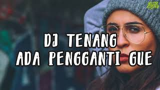 Download Mp3 Dj Tenang Ada Pengganti Gue - Tik Tok Music 2018