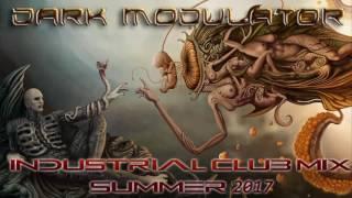 Industrial Club Mix Summer 2017 From DJ DARK MODULATOR
