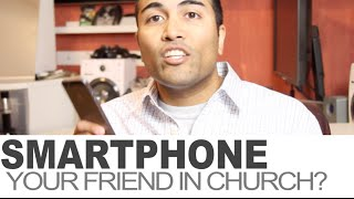 Why a smartphone is your friend at church.