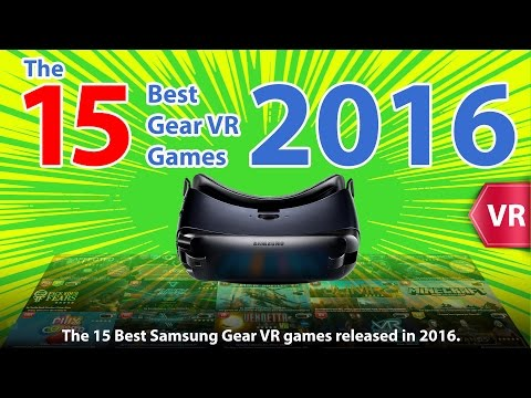 The 15 Best Samsung Gear VR Games of 2016 (Games released in 2016)