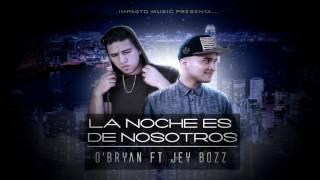 O'Bryan - La noche es de nosotros ft Jey Bozz - Impacto Music
