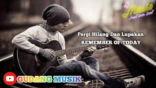 Download LIRIK Pergi hilang dan lupakan - remember of today Cover by Gudang Musik