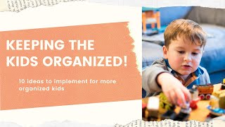 Top 10 Ideas to helping kids become more Organized