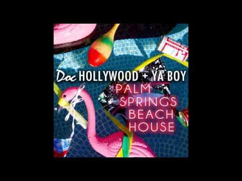 Doc Hollywood & Ya Boy - Palm Springs Beach House (Offical Audio)
