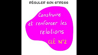 Construire et renforcer les relations (Réguler son stress 2/4 pour les enseignants)
