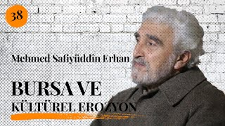 Mehmed Safiyüddîn Erhan - Bursa ve Kültürel Erozyon Üzerine Hasbihâl