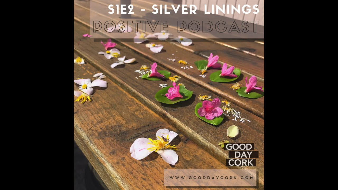 Good Day Cork Positive Podcast S1E2 - 'Silver Linings'